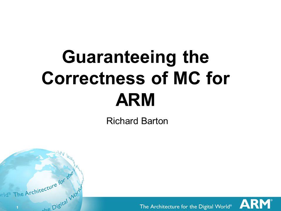 1 Guaranteeing the Correctness of MC for ARM Richard Barton