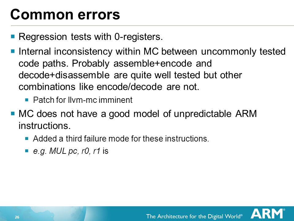 26 Common errors  Regression tests with 0-registers.  Internal inconsistency within MC between uncommonly tested code paths. Probably assemble+encod