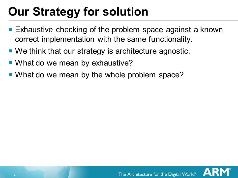 7 Our Strategy for solution  Exhaustive checking of the problem space against a known correct implementation with the same functionality.