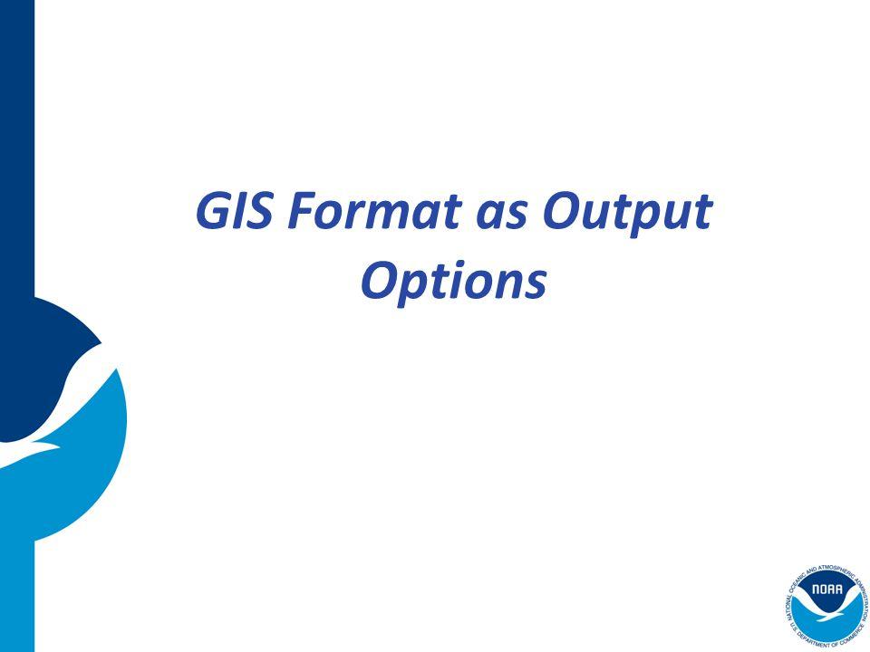 NOS GIS Team GIS Format as Output Options
