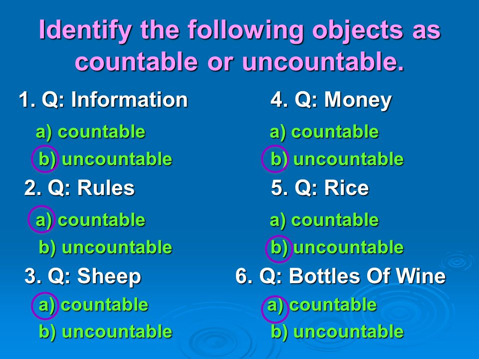 Identify the following objects as countable or uncountable. 1. Q: Information 4. Q: Money a) countable a) countable a) countable a) countable b) uncou