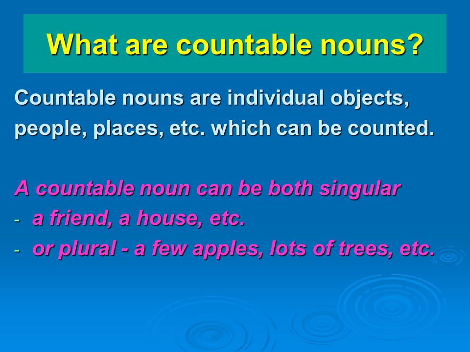 What are countable nouns? Countable nouns are individual objects, people, places, etc. which can be counted. A countable noun can be both singular - a