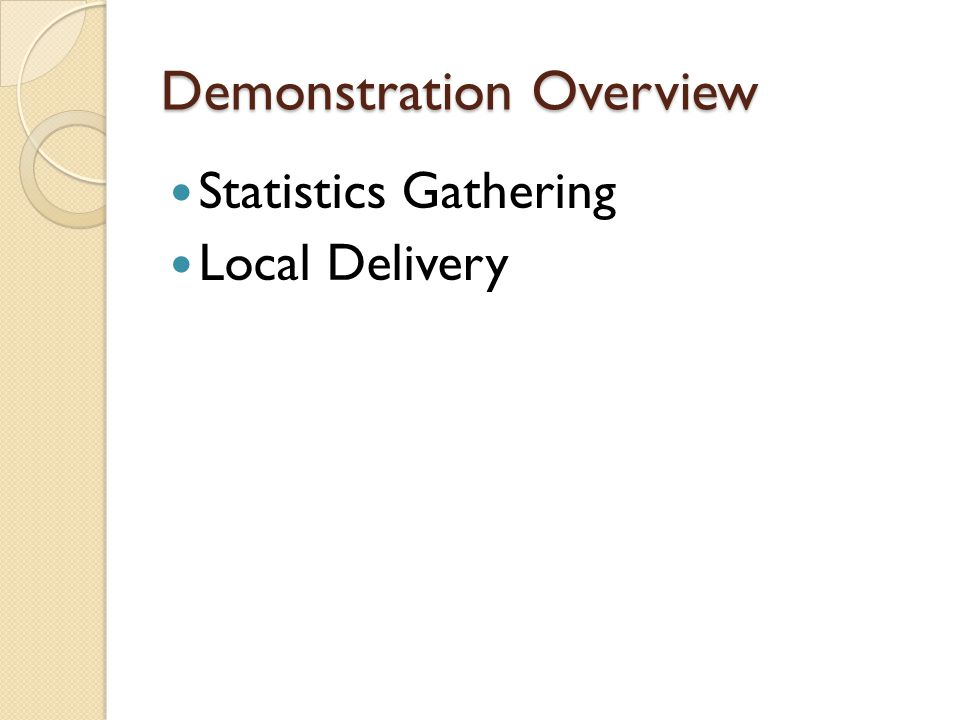 Demonstration Overview Statistics Gathering Local Delivery