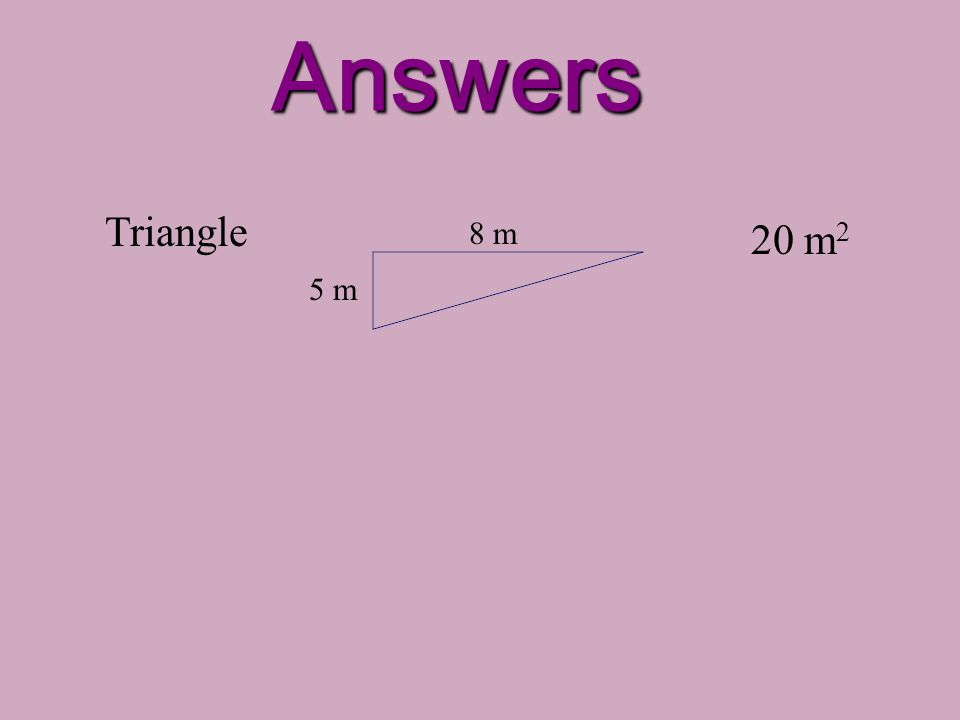 Answers 20 m 2 Triangle 5 m 8 m