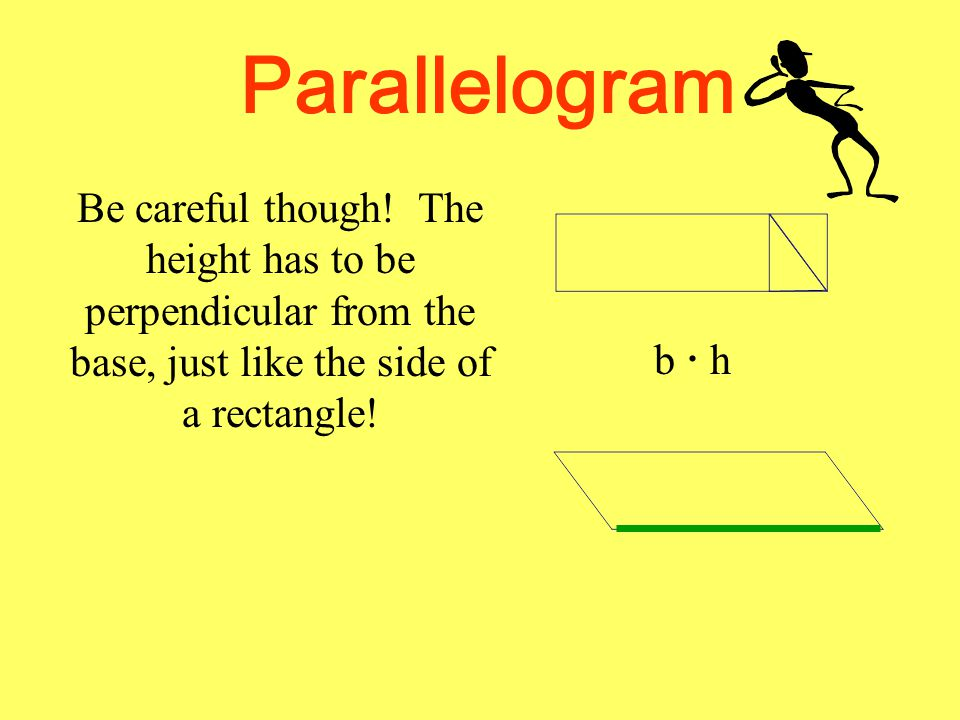 Parallelogram Be careful though! The height has to be perpendicular from the base, just like the side of a rectangle! b  hb  h
