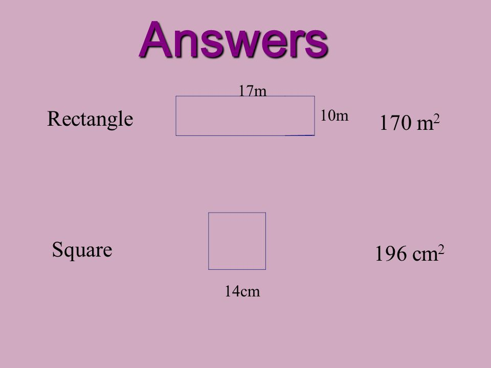 Answers Rectangle Square 10m 17m 14cm 196 cm 2 170 m 2