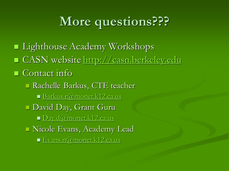 More questions??? Lighthouse Academy Workshops Lighthouse Academy Workshops CASN website http://casn.berkeley.edu CASN website http://casn.berkeley.ed