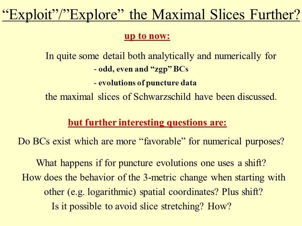 Exploit / Explore the Maximal Slices Further.