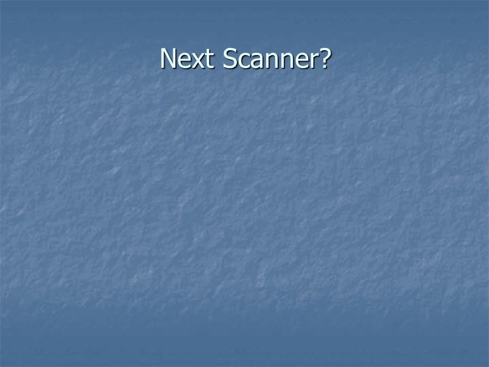 Next Scanner?