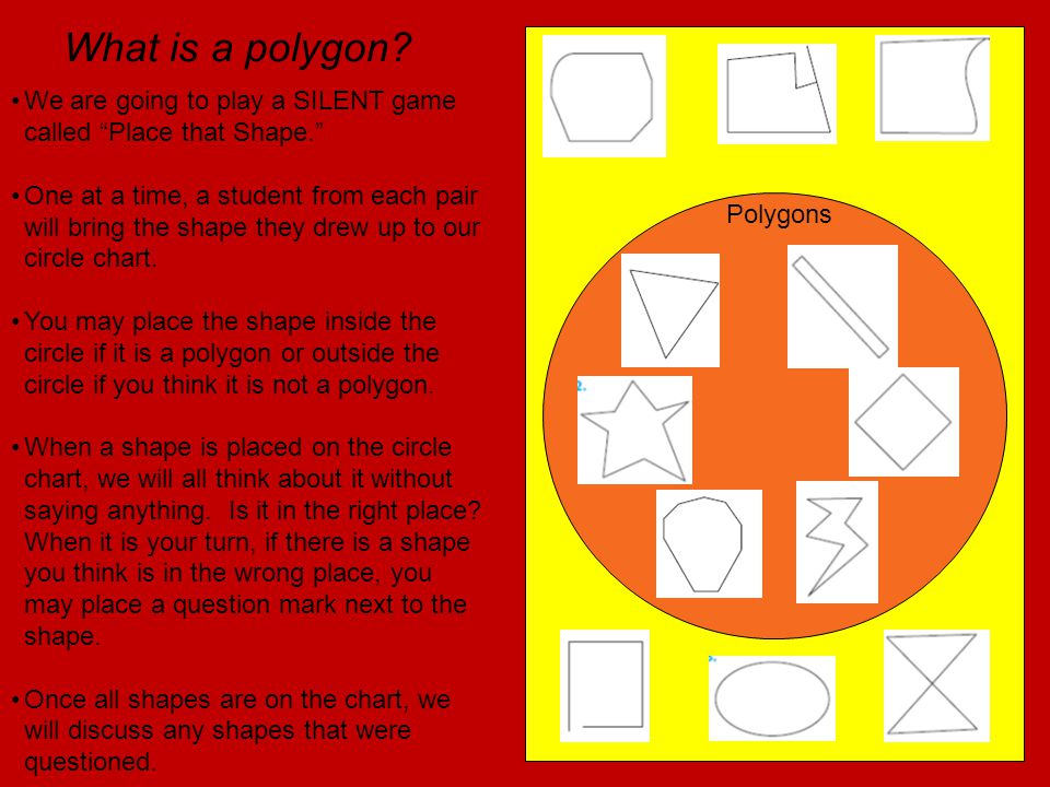 What is a polygon? Number your sheet of notebook paper 1 to 12. Talk with your partner about each of the shapes on this sheet. When you agree that one