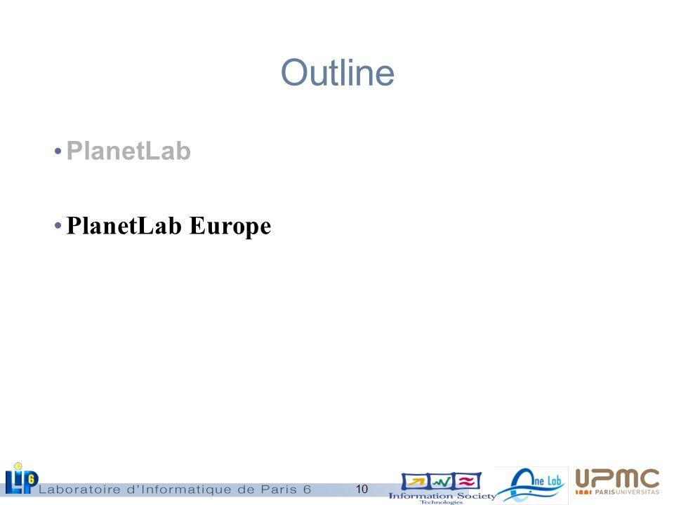 10 Outline PlanetLab PlanetLab Europe