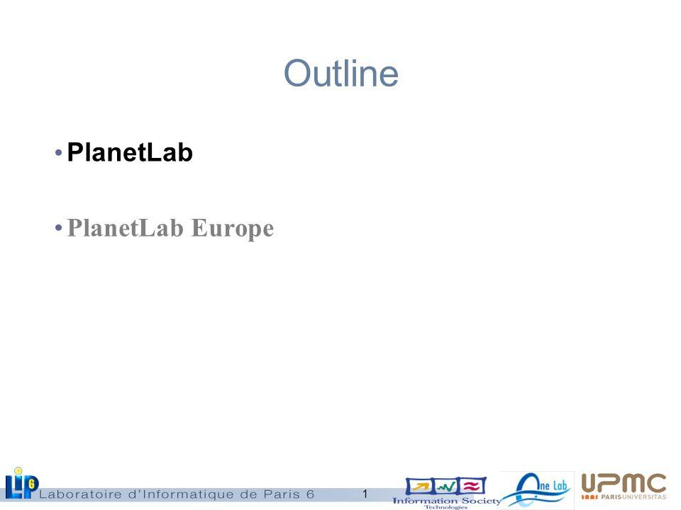 1 Outline PlanetLab PlanetLab Europe