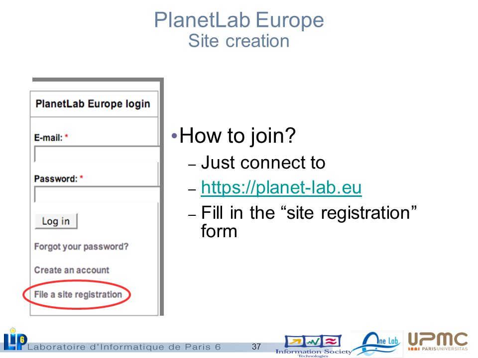 37 PlanetLab Europe Site creation How to join.