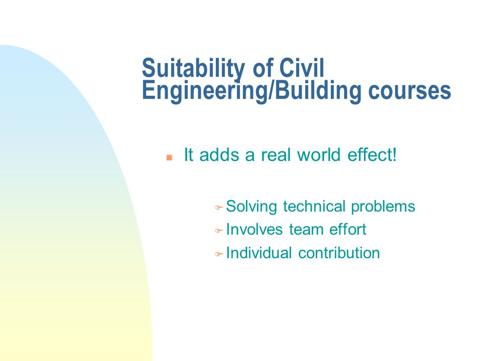 Suitability of Civil Engineering/Building courses n It adds a real world effect.