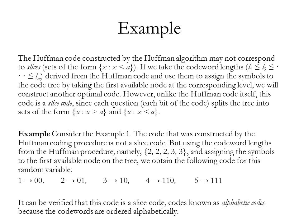 Example The Huffman code constructed by the Huffman algorithm may not correspond to slices (sets of the form {x : x a} and {x : x < a}.