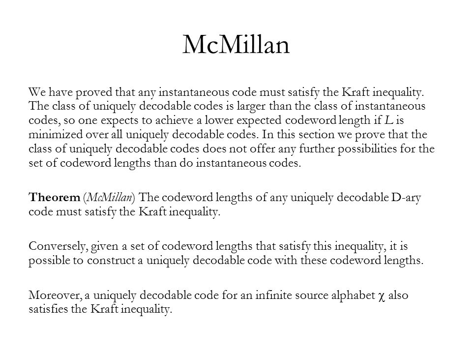 McMillan We have proved that any instantaneous code must satisfy the Kraft inequality.