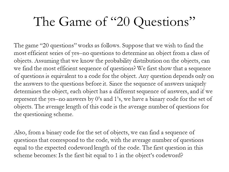 Huffman Codes and 20 Questions Since the Huffman code is the best source code for a random variable, the optimal series of questions is that determined by the Huffman code.