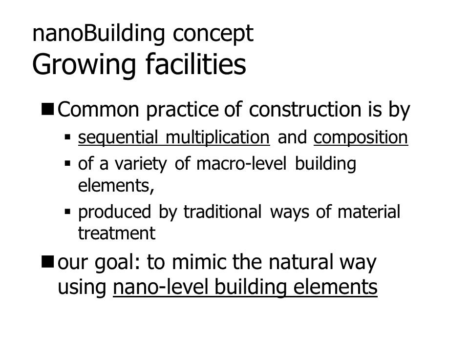 nanoBuilding concept Growing facilities Common practice of construction is by  sequential multiplication and composition  of a variety of macro-leve