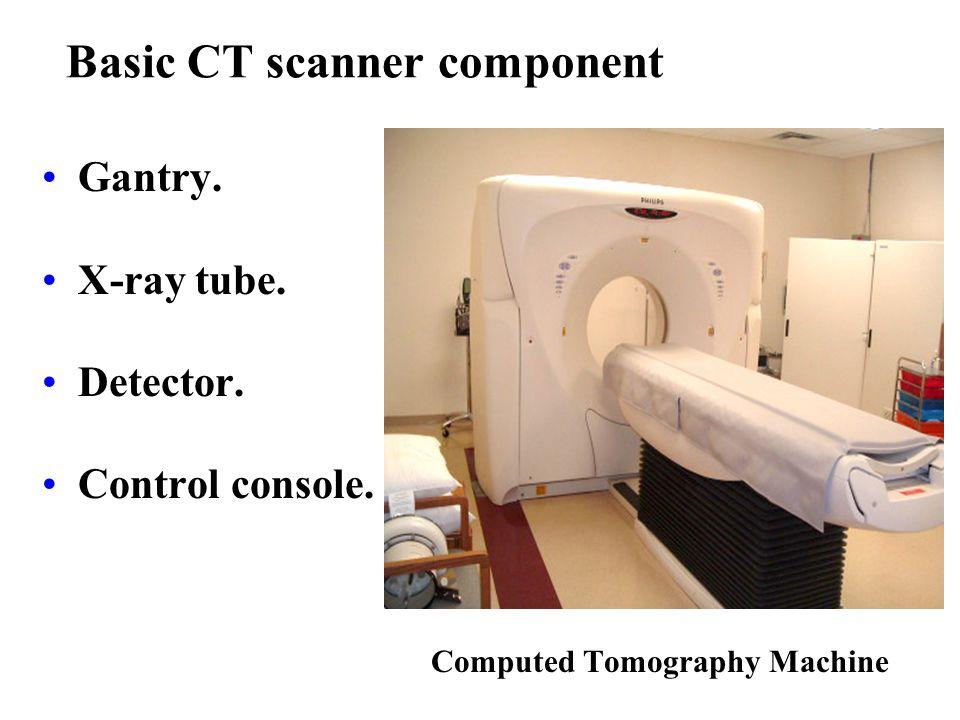Basic CT scanner component Gantry.X-ray tube. Detector.