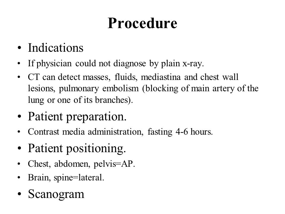 Procedure Indications If physician could not diagnose by plain x-ray.