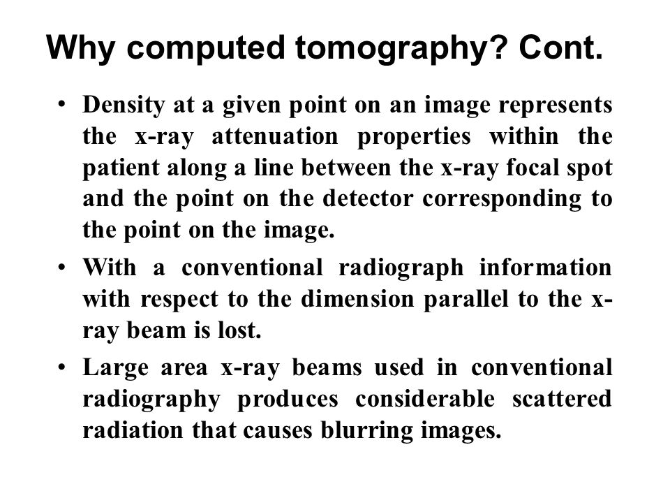 Density at a given point on an image represents the x-ray attenuation properties within the patient along a line between the x-ray focal spot and the point on the detector corresponding to the point on the image.