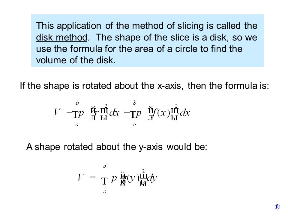 This application of the method of slicing is called the disk method.