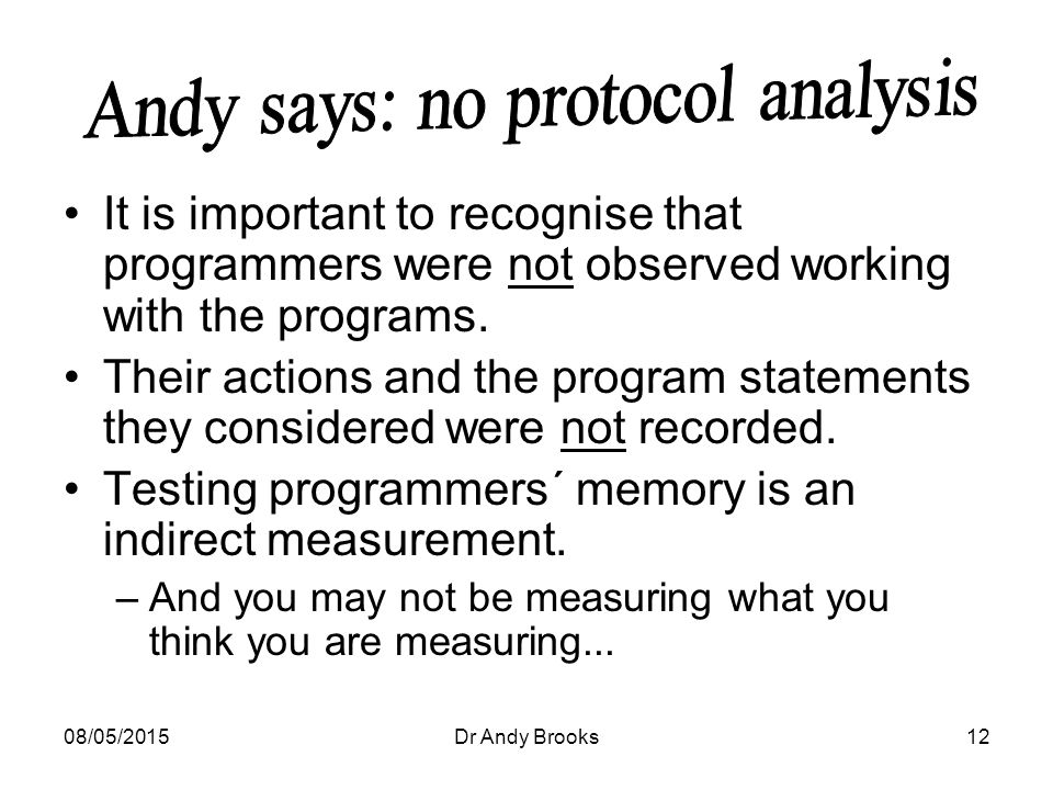 08/05/2015Dr Andy Brooks12 It is important to recognise that programmers were not observed working with the programs.