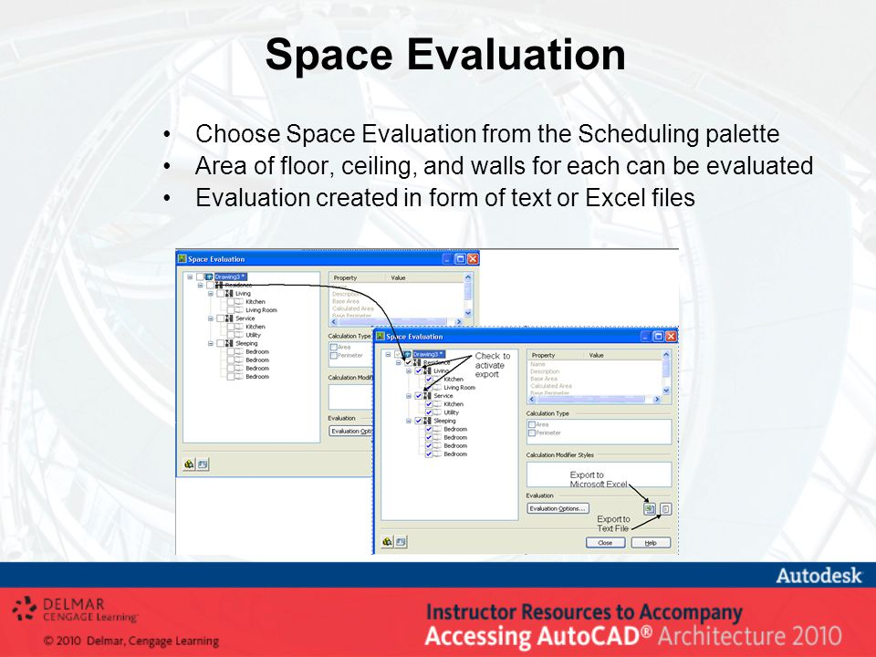 Space Evaluation Choose Space Evaluation from the Scheduling palette Area of floor, ceiling, and walls for each can be evaluated Evaluation created in form of text or Excel files