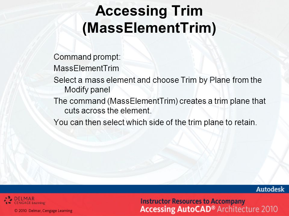 Accessing Trim (MassElementTrim) Command prompt: MassElementTrim Select a mass element and choose Trim by Plane from the Modify panel The command (MassElementTrim) creates a trim plane that cuts across the element.