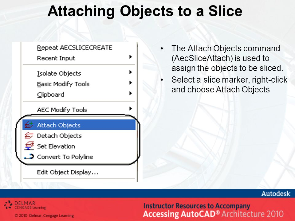 Attaching Objects to a Slice The Attach Objects command (AecSliceAttach) is used to assign the objects to be sliced.