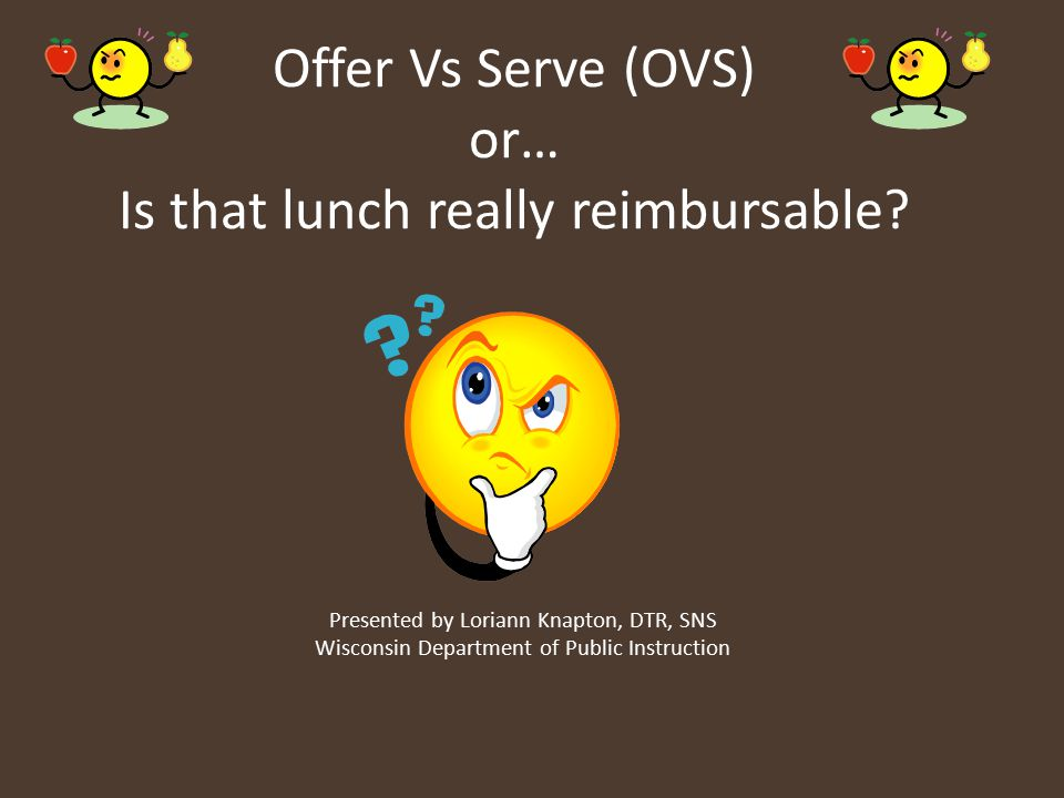 Offer Vs Serve (OVS) or… Is that lunch really reimbursable? Presented by Loriann Knapton, DTR, SNS Wisconsin Department of Public Instruction