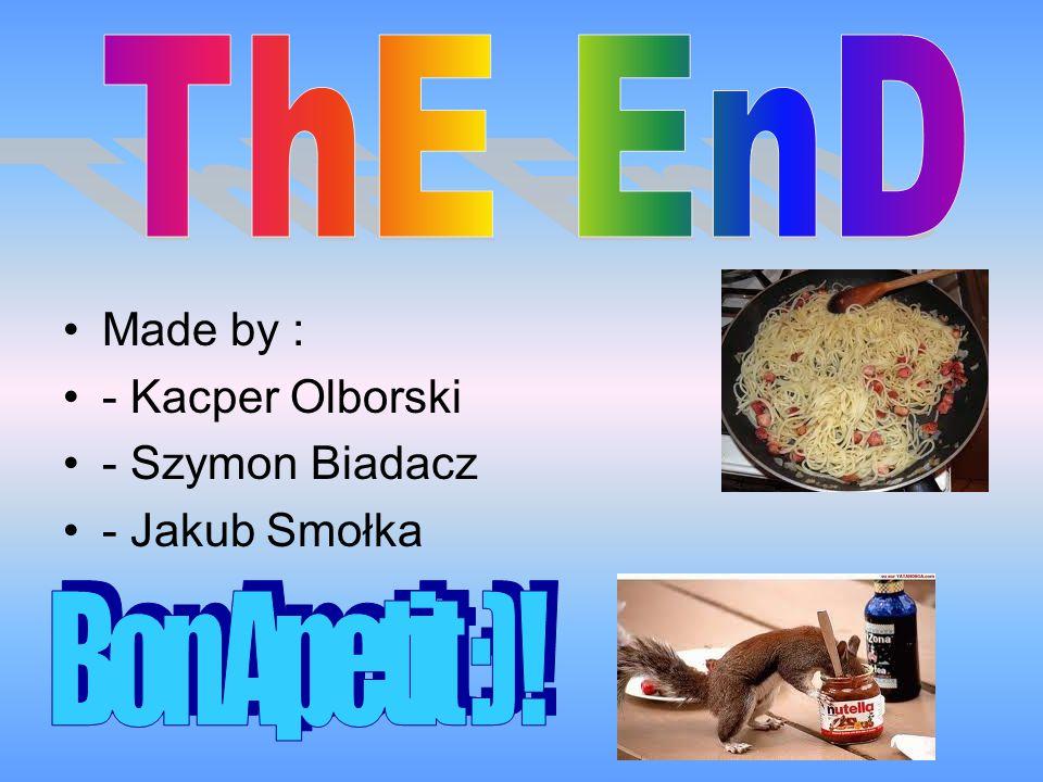 Made by : - Kacper Olborski - Szymon Biadacz - Jakub Smołka