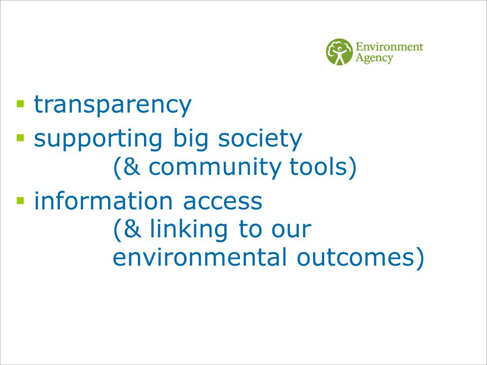  transparency  supporting big society (& community tools)  information access (& linking to our environmental outcomes)