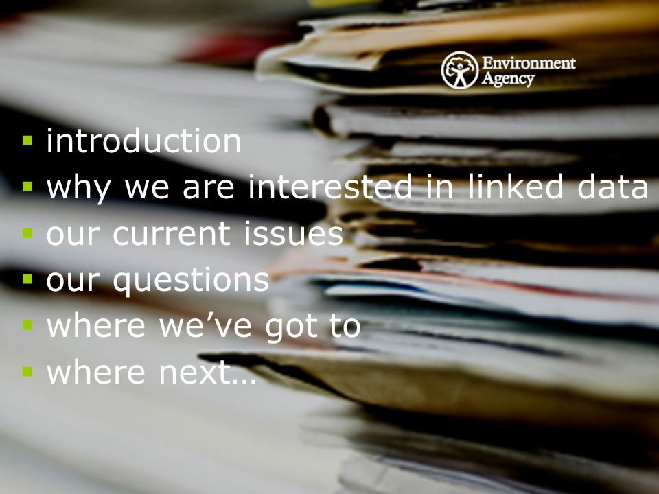  introduction  why we are interested in linked data  our current issues  our questions  where we've got to  where next…
