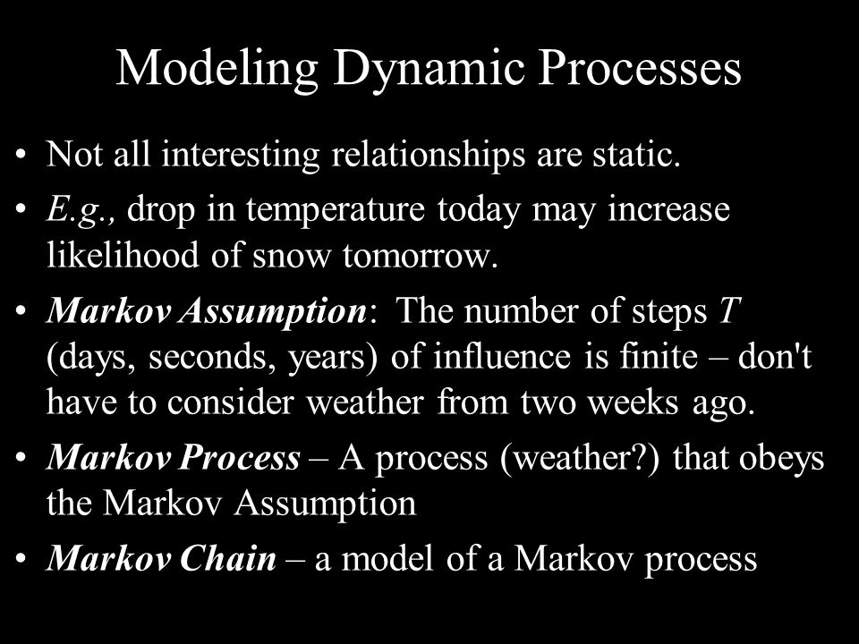 Modeling Dynamic Processes Not all interesting relationships are static.