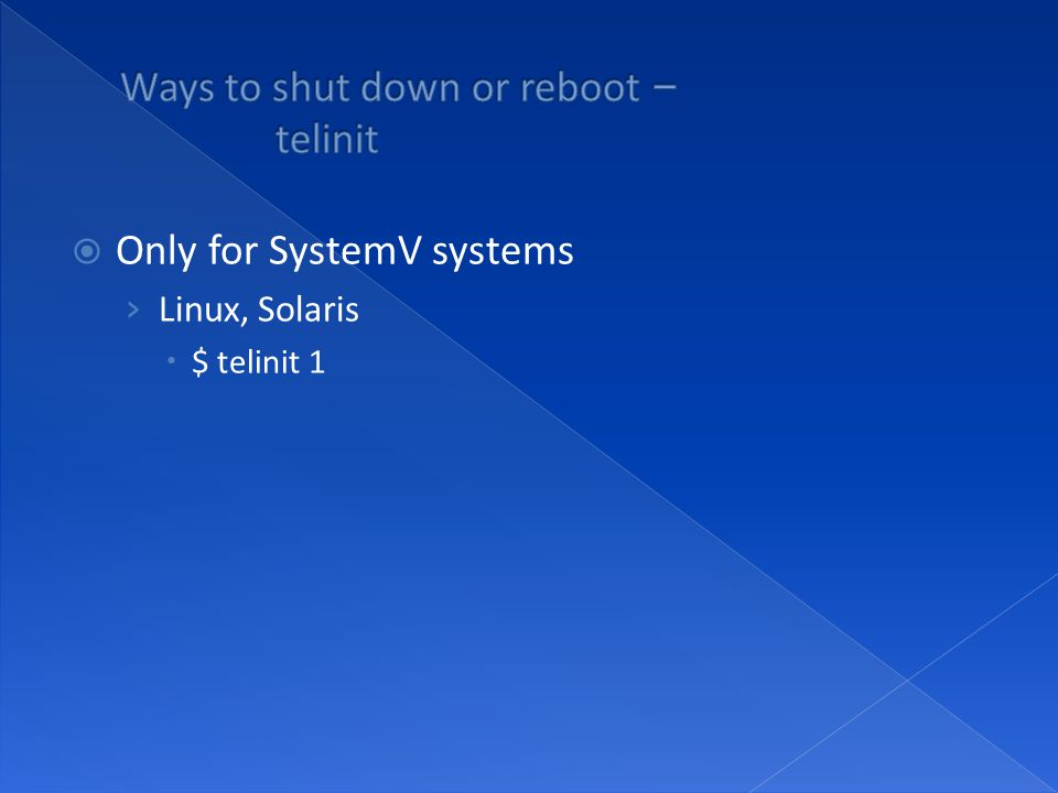  Only for SystemV systems › Linux, Solaris  $ telinit 1