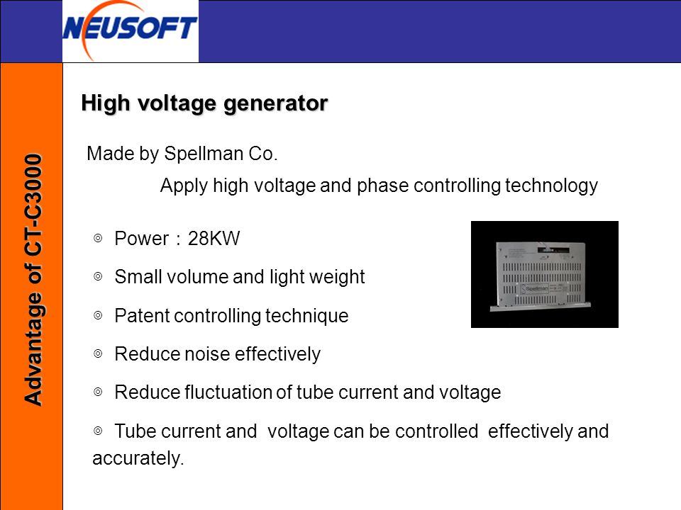 Made by Spellman Co. Apply high voltage and phase controlling technology ◎ Power : 28KW ◎ Small volume and light weight ◎ Patent controlling technique