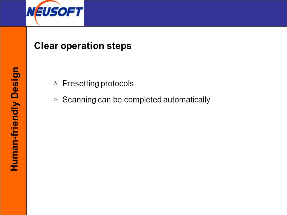 ◎ Presetting protocols ◎ Scanning can be completed automatically. Clear operation steps Human-friendly Design