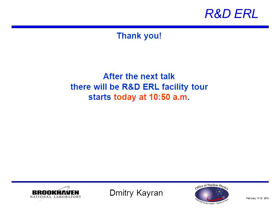 February 17-18, 2010 R&D ERL Dmitry Kayran Thank you.