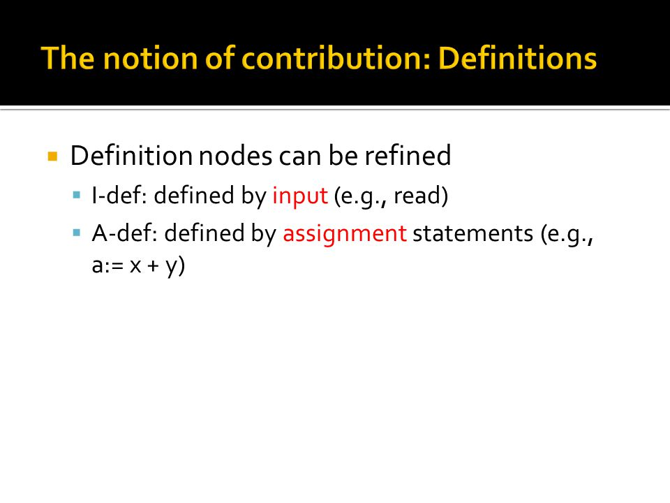  Definition nodes can be refined  I-def  I-def: defined by input (e.g., read)  A-def  A-def: defined by assignment statements (e.g., a:= x + y)