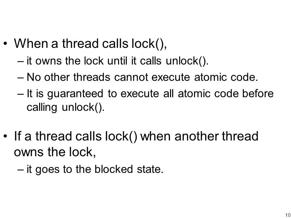10 When a thread calls lock(), –it owns the lock until it calls unlock().