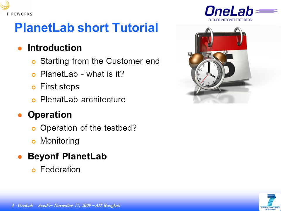 74 - OneLab - AsiaFi– November 17, 2009 – AIT Bangkok Operations PlanetLab (PLC) & PlanetLab Europe (PLE) An Open Federated Laboratory Supporting Network Research for the Future Internet