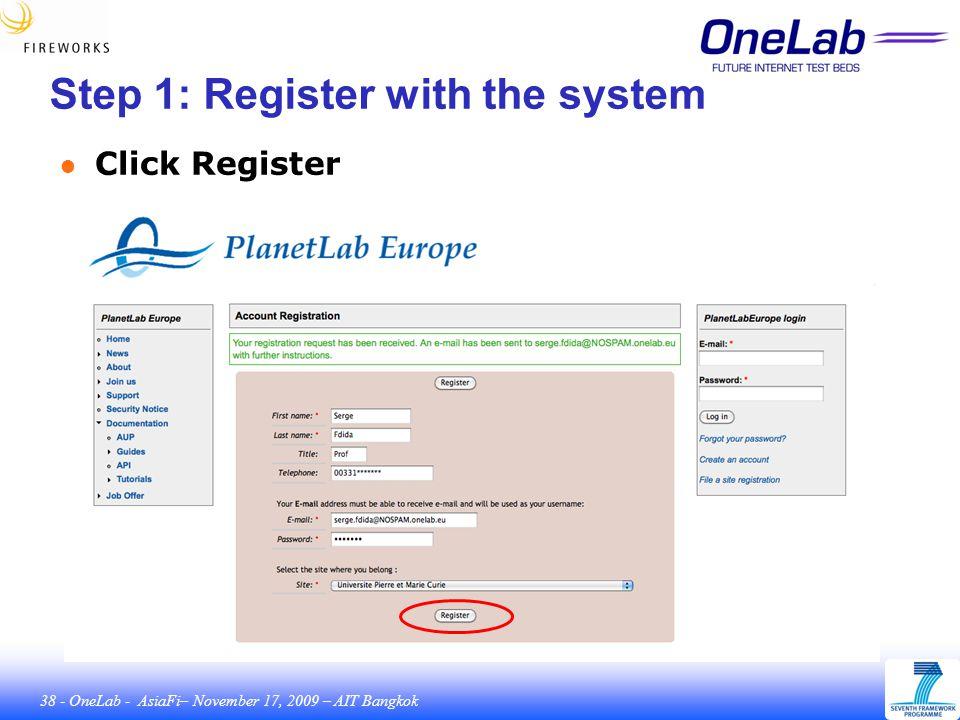 38 - OneLab - AsiaFi– November 17, 2009 – AIT Bangkok Step 1: Register with the system ● Click Register