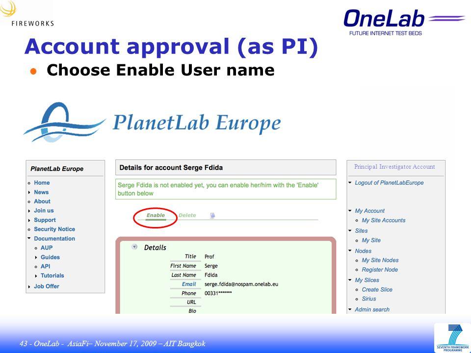 43 - OneLab - AsiaFi– November 17, 2009 – AIT Bangkok Account approval (as PI) ● Choose Enable User name Principal Investigator Account
