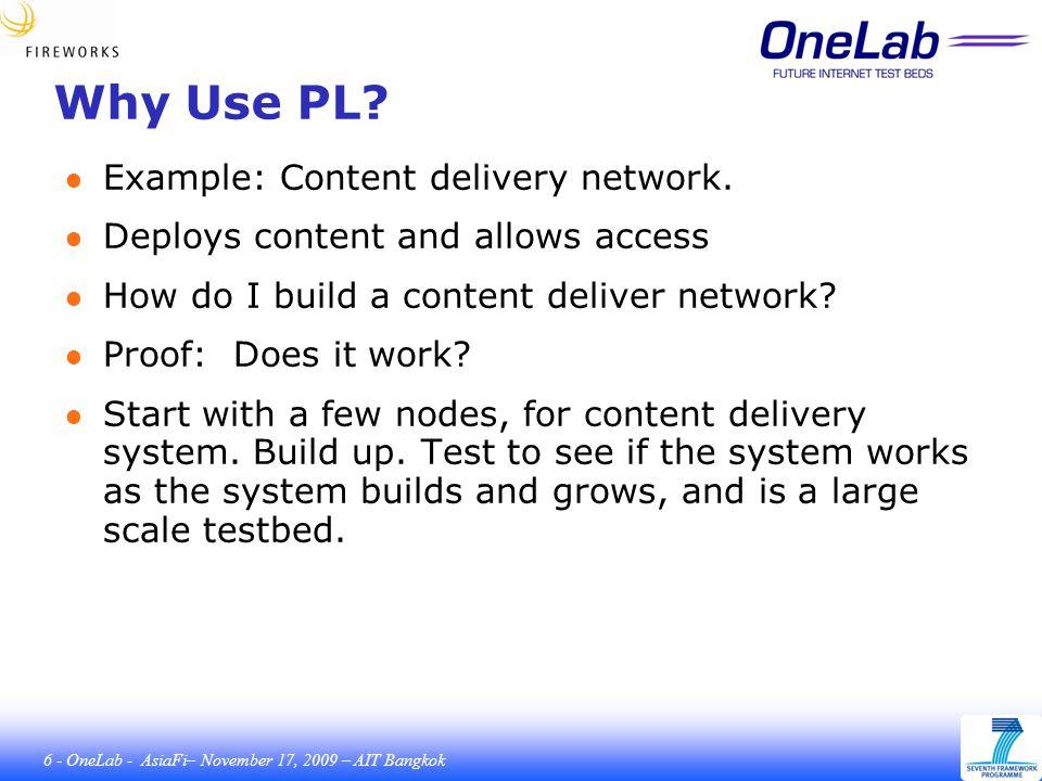 6 - OneLab - AsiaFi– November 17, 2009 – AIT Bangkok Why Use PL.