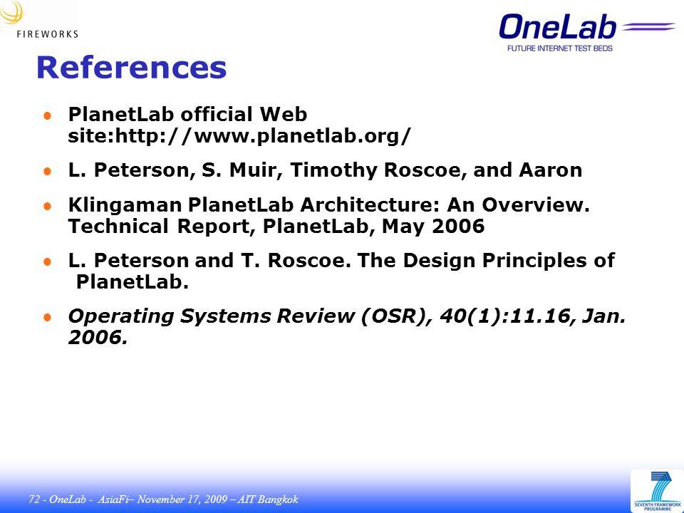 72 - OneLab - AsiaFi– November 17, 2009 – AIT Bangkok References ● PlanetLab official Web site:http://www.planetlab.org/ ● L.