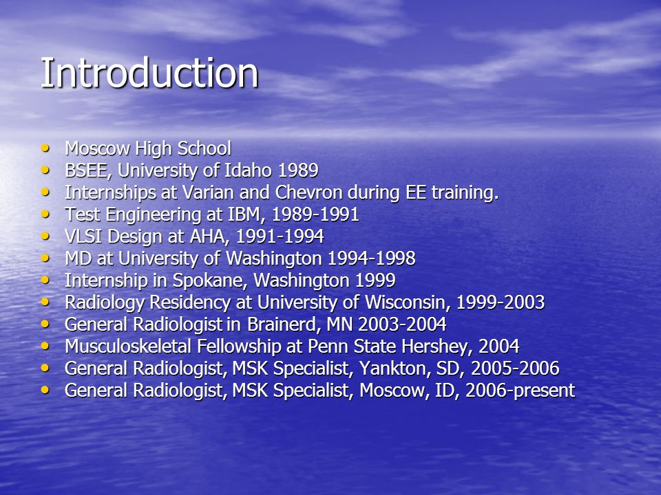 Introduction Moscow High School Moscow High School BSEE, University of Idaho 1989 BSEE, University of Idaho 1989 Internships at Varian and Chevron dur