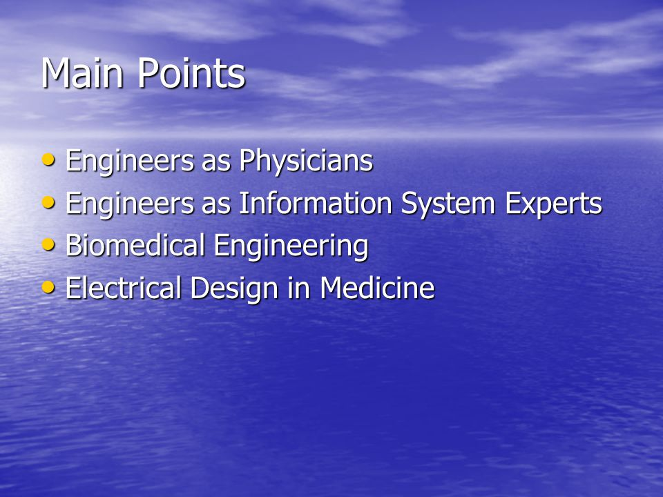 Main Points Engineers as Physicians Engineers as Physicians Engineers as Information System Experts Engineers as Information System Experts Biomedical