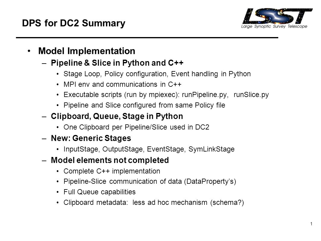 1 DPS for DC2 Summary Model Implementation –Pipeline & Slice in Python and C++ Stage Loop, Policy configuration, Event handling in Python MPI env and