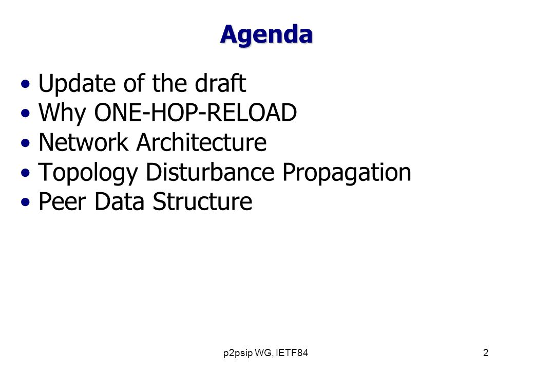p2psip WG, IETF842 Agenda Update of the draft Why ONE-HOP-RELOAD Network Architecture Topology Disturbance Propagation Peer Data Structure